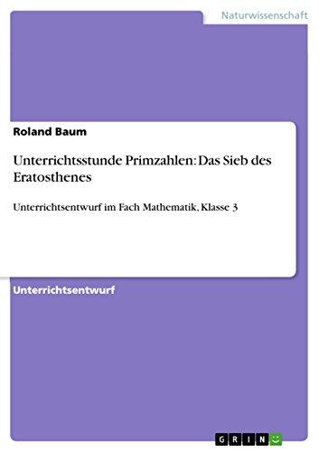 Unterrichtsstunde Primzahlen: Das Sieb des Eratosthenes: Unterrichtsentwurf im Fach Mathematik, Klasse 3