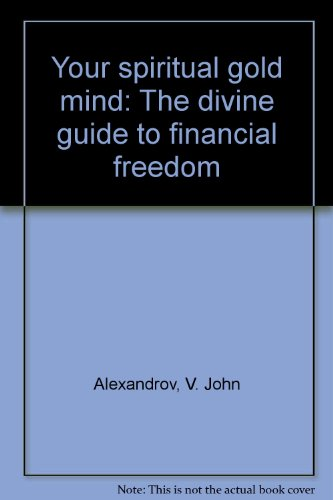Your spiritual gold mind: The divine guide to financial freedom par V. John Alexandrov