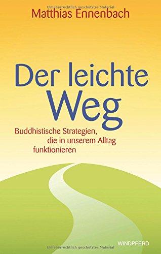 Der leichte Weg: Buddhistische Strategien, die in unserem Alltag funktionieren
