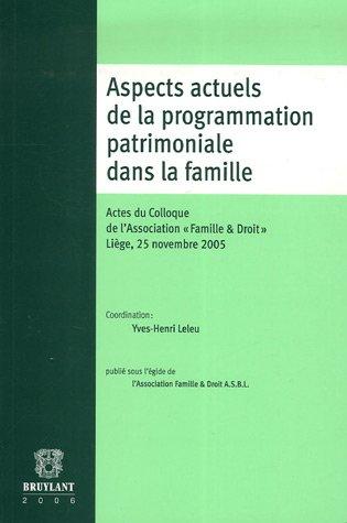 Aspects actuels de la programmation patrimoniale dans la famille : Actes du Colloque de l'Association Famille & Droit