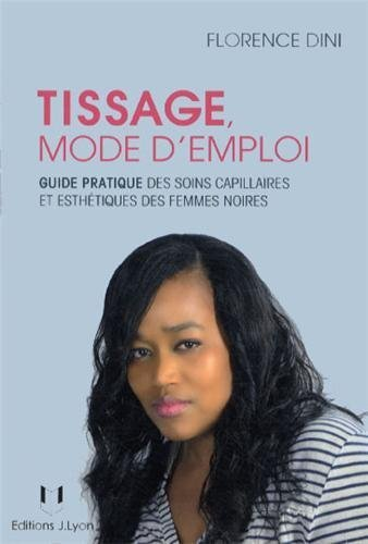 Tissage mode d'emploi : Guide pratique des soins capillaires et esthétiques des femmes noires de Florence Dini (9 avril 2013) Broché