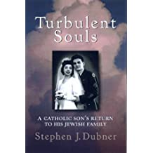 Turbulent Souls: A Catholic Son's Return To His Jewish Family by Stephen J. Dubner (1998-10-17)