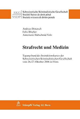 Strafrecht und Medizin: Tagungsband des Instruktionskurses der Schweizerischen Kriminalistischen Gesellschaft vom 26./27. Oktober 2006 in Flims