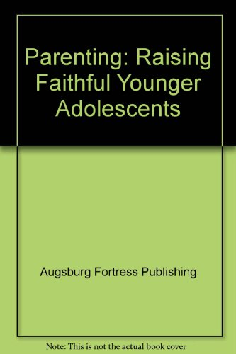 Parenting: Raising Faithful Younger Adolescents