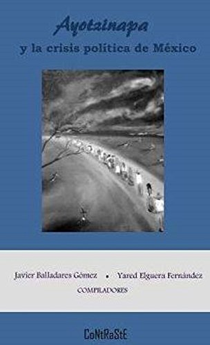 Ayotzinapa y la crisis política de México (Colección Testimonio nº 2) por Javier Balladares Gómez