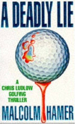 A Deadly Lie (Chris Ludlow Golfing Thrillers)