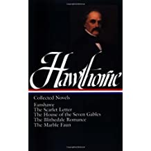 Nathaniel Hawthorne: Collected Novels (LOA #10): The Scarlet Letter/The House of Seven Gables/The Blithedale Romance/Fanshawe/The Marble Faun