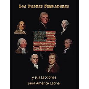 Los Padres Fundadores y sus lecciones para America Latina (1539335054)