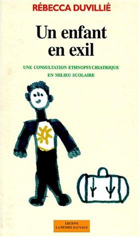 UN ENFANT EN EXIL. Une consultation ethnopsychiatrique en milieu scolaire par Rebecca Duvillié