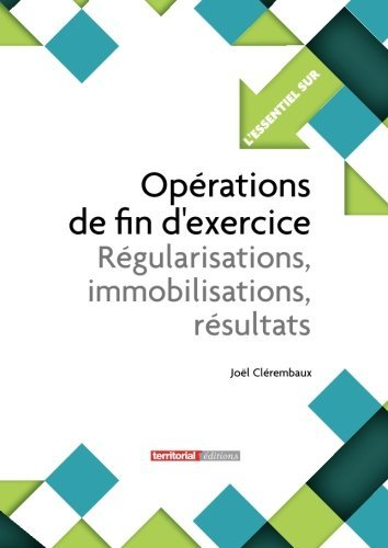 Oprations de fin d'exercice : rgularisations, immobilisations, rsultats