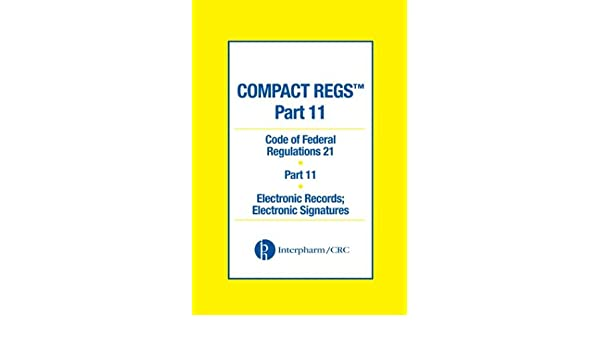Compact Regs Part 11: CFR 21 Part 11 Electronic Records; Electronic  Signatures (10 Pack) eBook: Food and Drug Administration: Amazon.co.uk:  Kindle Store