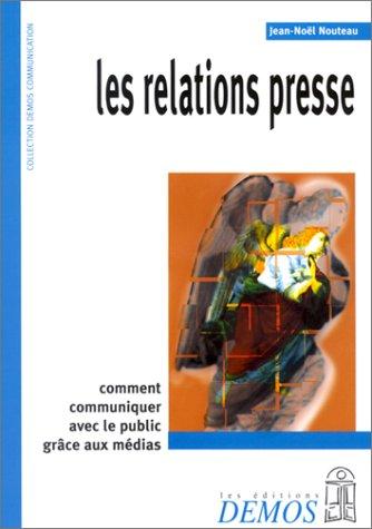 Les Relations presse : Comment communiquer avec le public grâce aux médias par Jean-Noël Nouteau