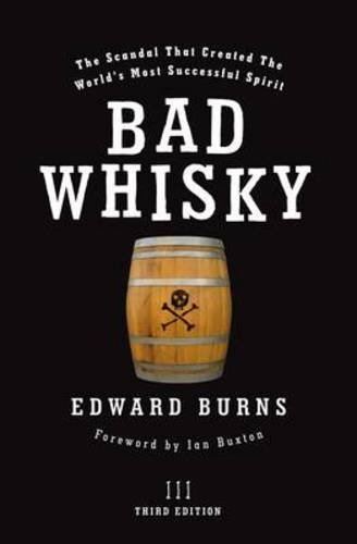 Bad Whisky: The Scandal That Created the World's Most Successful Spirit by Edward Burns (2009-10-21)