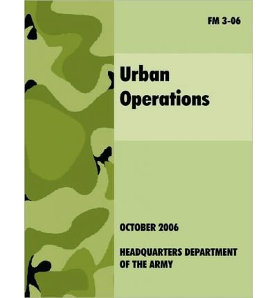 { URBAN OPERATIONS: THE OFFICIAL U.S.ARMY FIELD MANUAL FM 3-06 } By U S Department of the Army ( Author ) [ Oct - 2010 ] [ Paperback ]