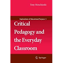 Critical Pedagogy and the Everyday Classroom (Explorations of Educational Purpose) by Tony Monchinski (2010-11-22)