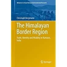 The Himalayan Border Region: Trade, Identity and Mobility in Kumaon, India (Advances in Asian Human-Environmental Research)