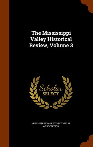 The Mississippi Valley Historical Review, Volume 3