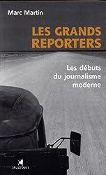 Les grands reporters : Les débuts du journalisme moderne