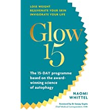 Glow15: A Science-Based Plan to Lose Weight, Rejuvenate Your Skin & Invigorate Your Life (English Edition)