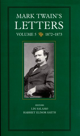 Mark Twain's Letters, Volume 5: 1872-1873: 1872-1873 v. 5 (Mark Twain Papers)