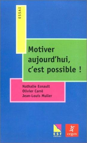 Motiver aujourd'hui, c'est possible ! par Nathalie Esnault, Olivier Carré, Jean-Louis Muller