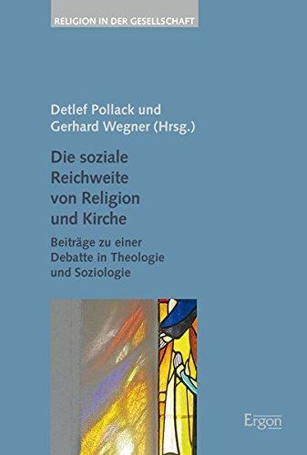 Die soziale Reichweite von Religion und Kirche: Beiträge zu einer Debatte in Theologie und Soziologie (Religion in der Gesellschaft)