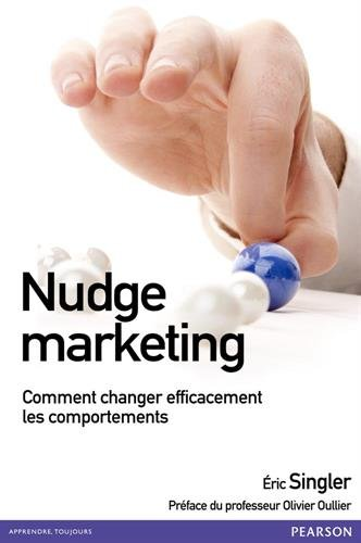 Nudge marketing : Comment changer effica...