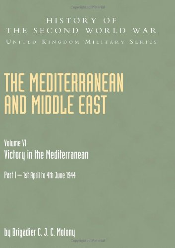 The Mediterranean and Middle East: Victory in the Mediterranean Vol.6 Part One (History of the Second World War: United Kingdom Military): Victory in the Mediterranean v. VI