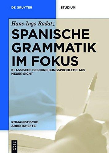 Spanische Grammatik im Fokus: Klassische Beschreibungsprobleme aus neuer Sicht (Romanistische Arbeitshefte, Band 65)
