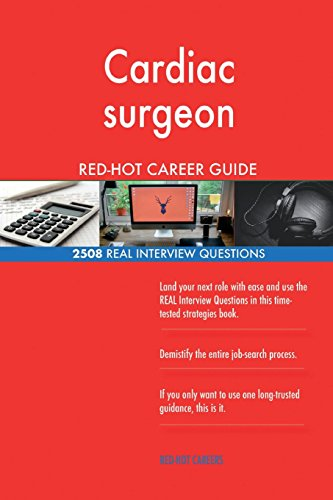 Cardiac surgeon RED-HOT Career Guide; 2508 REAL Interview Questions