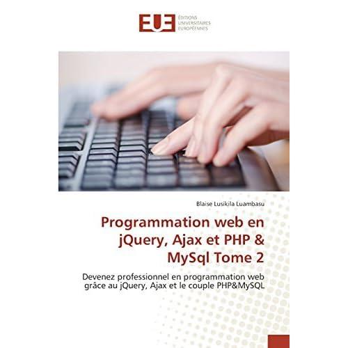 Programmation web en jQuery, Ajax et PHP & MySql Tome 2: Devenez professionnel en programmation web gr???ce au jQuery, Ajax et le couple PHP&MySQL by Blaise LUSIKILA LUAMBASU (2015-12-15)