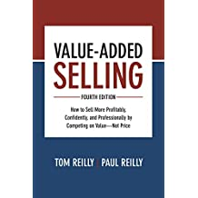 Value-Added Selling, Fourth  Edition: How to Sell More  Profitably, Confidently, and  Professionally by Competing on  Value—Not Price (English Edition)