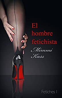 El hombre fetichista: Novela erótica corta (Fetiches nº 1) de [Kass, Mimmi]