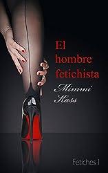 El hombre fetichista: Novela erótica corta (Fetiches nº 1)