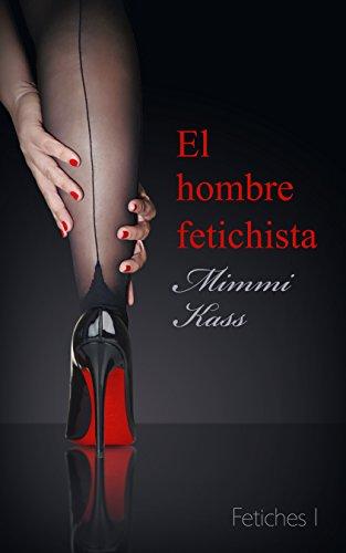8f9def23213f9 El hombre fetichista  Novela erótica corta (Fetiches nº 1) eBook ...