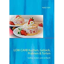 Low Carb Kuchen, Gebäck, Pralinen & Torten: Süßes: lecker und einfach!