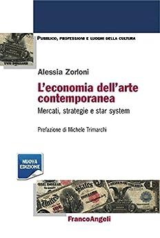 L'economia dell'arte contemporanea. Mercati, strategie e star system: Mercati, strategie e star system