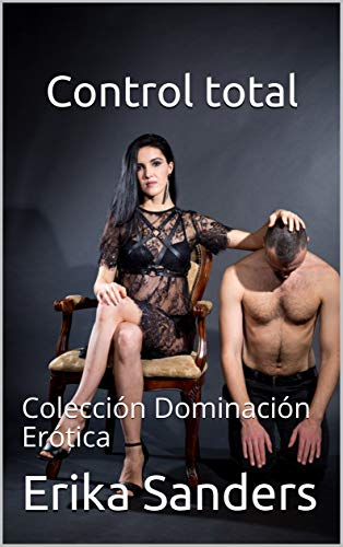 Control total: Colección Dominación Erótica (Spanish Edition)