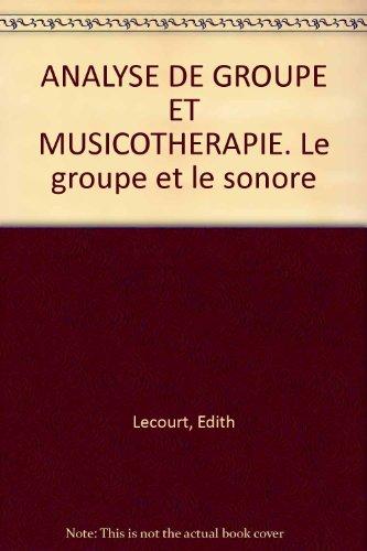 ANALYSE DE GROUPE ET MUSICOTHERAPIE. Le groupe et le sonore