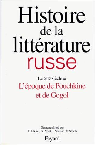 Histoire de la littérature russe, tome 1 : le XIXe siècle, l'époque de Pouchkine et de Gogol par Collectif