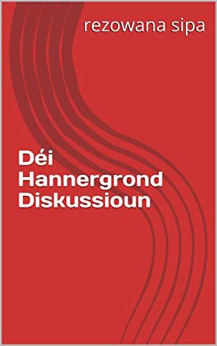 Déi Hannergrond Diskussioun (Luxembourgish Edition)