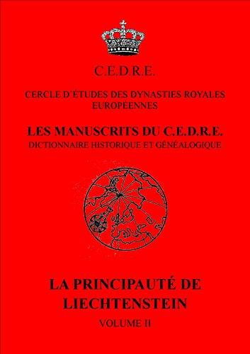 Les manuscrits du CEDRE - dictionnaire historique et genealogique - La principauté de Liechtenstein volume 2 par Cercle d'études des dynasties royales européennes