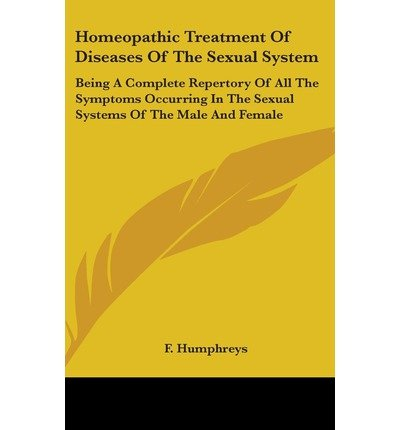 [(Homeopathic Treatment Of Diseases Of The Sexual System: Being A Complete Repertory Of All The Symptoms Occurring In The Sexual Systems Of The Male And Female)] [Author: F. Humphreys] published on (July, 2007)