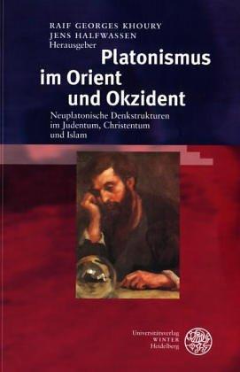 Platonismus im Orient und Okzident: Neuplatonische Denkstrukturen im Judentum, Christentum und Islam