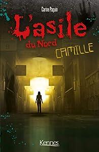 L'asile du Nord , tome 1 : Camille par Carine Paquin