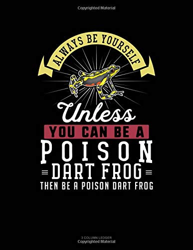 Always Be Yourself Unless You Can Be A Poison Dart Frog Then Be A Poison Dart Frog: 3 Column Ledger por Blue Cloud Novelty