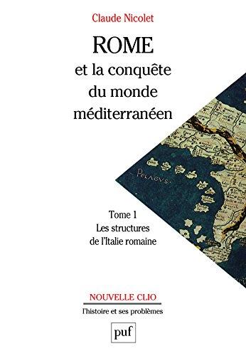 Rome et la conqute du monde mditerranen, 264-27 av. J.-C, tome 1 : La Stucture de l'Italie romaine, 10e dition