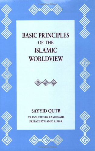 Basic Principles of the Islamic Worldview por Sayyid Qutb