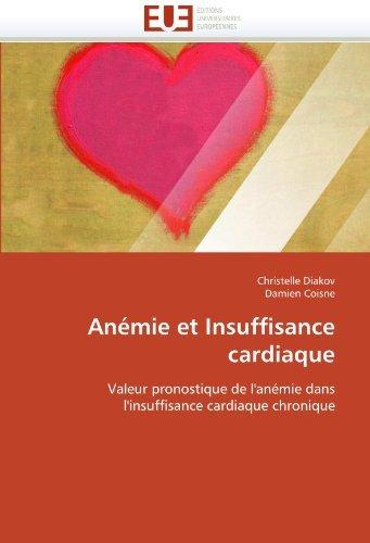 An??mie et Insuffisance cardiaque: Valeur pronostique de l'an??mie dans l'insuffisance cardiaque chronique by Christelle Diakov (2010-08-01)