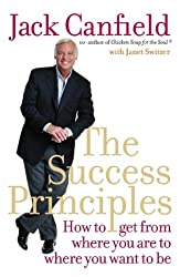 The Success Principles: How to Get from Where You Are to Where You Want to Be. Jack Canfield with Janet Switzer